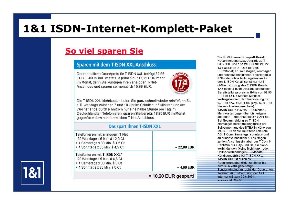 So viel sparen Sie 1&1 ISDN-Internet-Komplett-Paket *Im ISDN-Internet Komplett-Paket: Neuanmeldung bzw. Upgrade zu T- ISDN XXL und 1&1 WEEKEND PLUS: 1