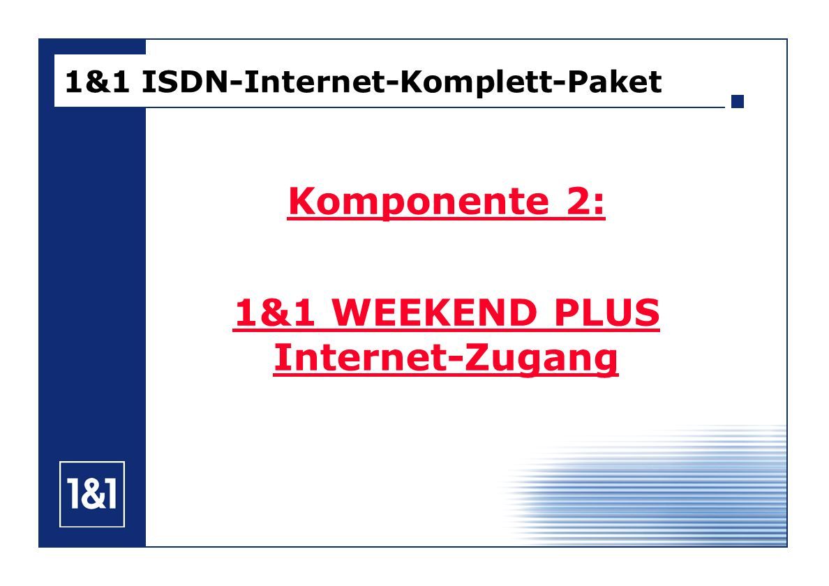 1&1 ISDN-Internet-Komplett-Paket Komponente 2: 1&1 WEEKEND PLUS Internet-Zugang
