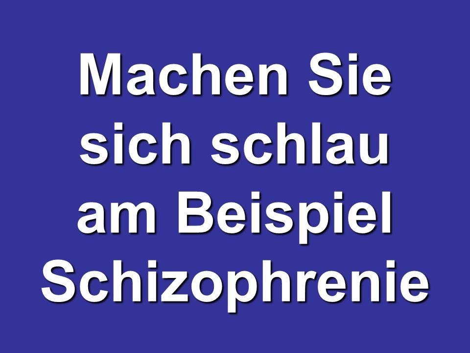 Machen Sie sich schlau am Beispiel Schizophrenie