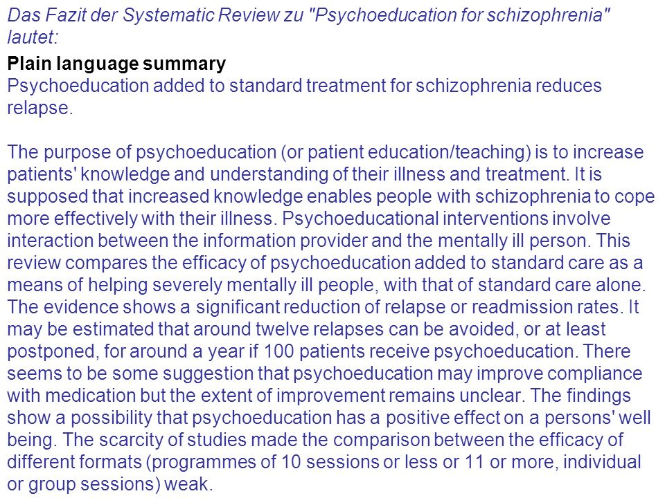 Klemperer Das Fazit der Systematic Review zu Psychoeducation for schizophrenia lautet: Plain language summary Psychoeducation added to standard treatment for schizophrenia reduces relapse.