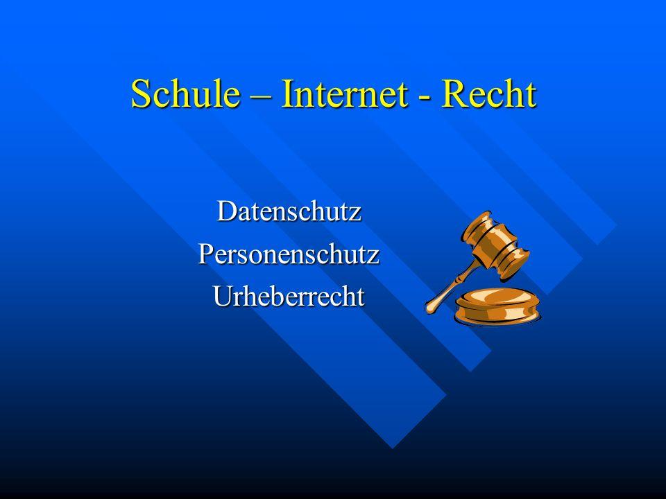 Schule – Internet - Recht Datenschutz Personenschutz Urheberrecht