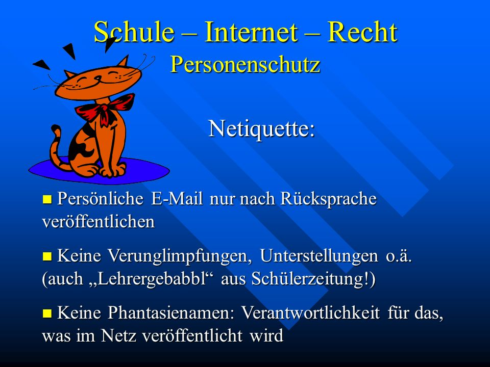 Schule – Internet – Recht Personenschutz Netiquette: Persönliche E-Mail nur nach Rücksprache veröffentlichen Persönliche E-Mail nur nach Rücksprache v