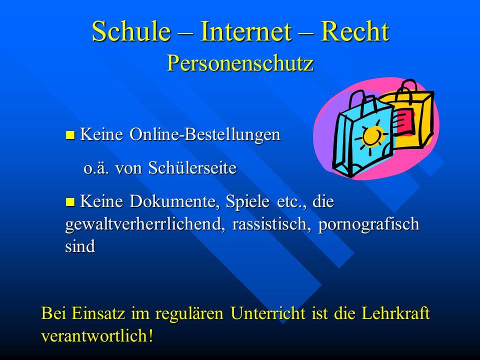 Schule – Internet – Recht Personenschutz Keine Online-Bestellungen Keine Online-Bestellungen o.ä. von Schülerseite o.ä. von Schülerseite Keine Dokumen
