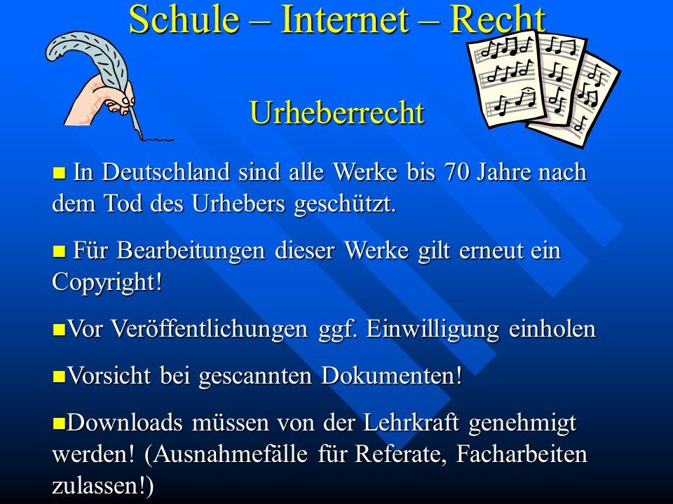 Schule – Internet – Recht Urheberrecht In Deutschland sind alle Werke bis 70 Jahre nach dem Tod des Urhebers geschützt. In Deutschland sind alle Werke