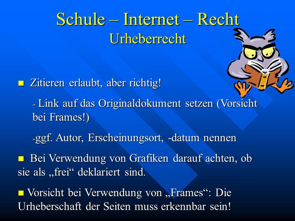 Schule – Internet – Recht Urheberrecht Zitieren erlaubt, aber richtig! Zitieren erlaubt, aber richtig! - Link auf das Originaldokument setzen (Vorsich