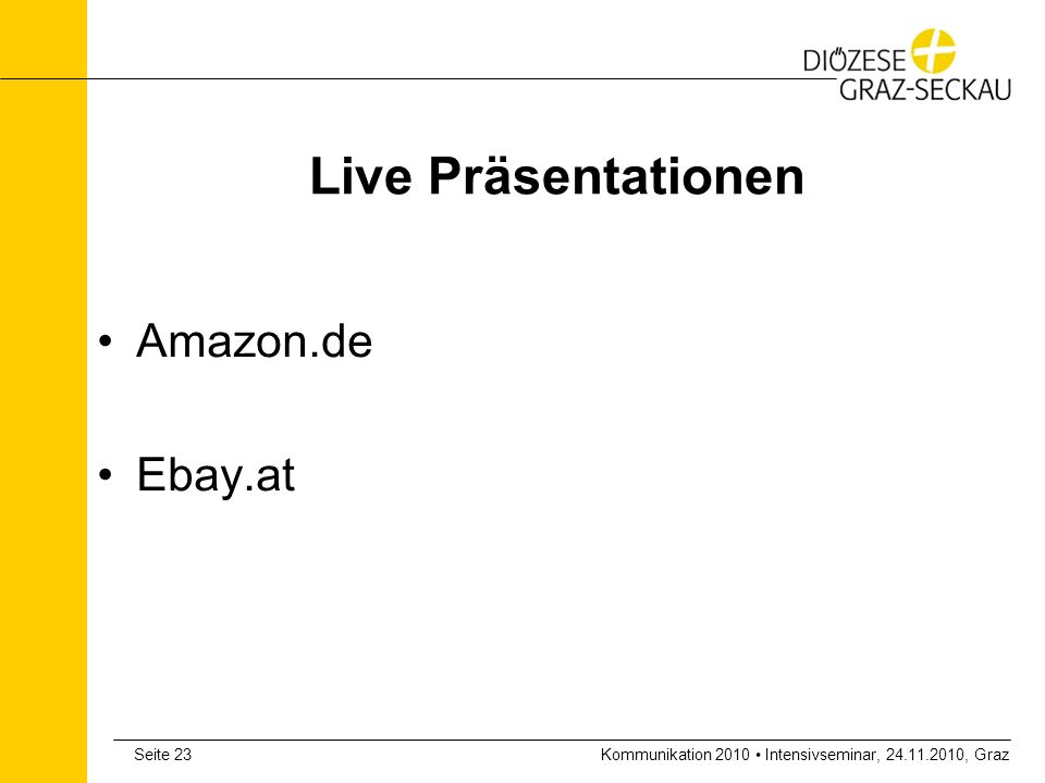 Kommunikation 2010 Intensivseminar, 24.11.2010, GrazSeite 23 Live Präsentationen Amazon.de Ebay.at