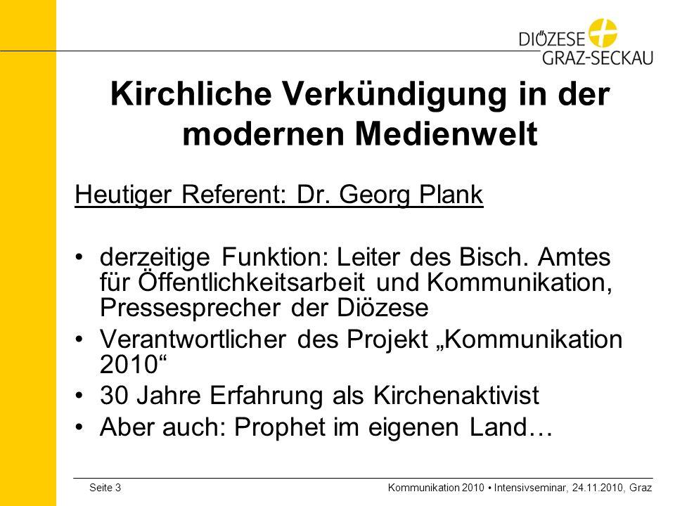 Kommunikation 2010 Intensivseminar, 24.11.2010, GrazSeite 3 Kirchliche Verkündigung in der modernen Medienwelt Heutiger Referent: Dr. Georg Plank derz