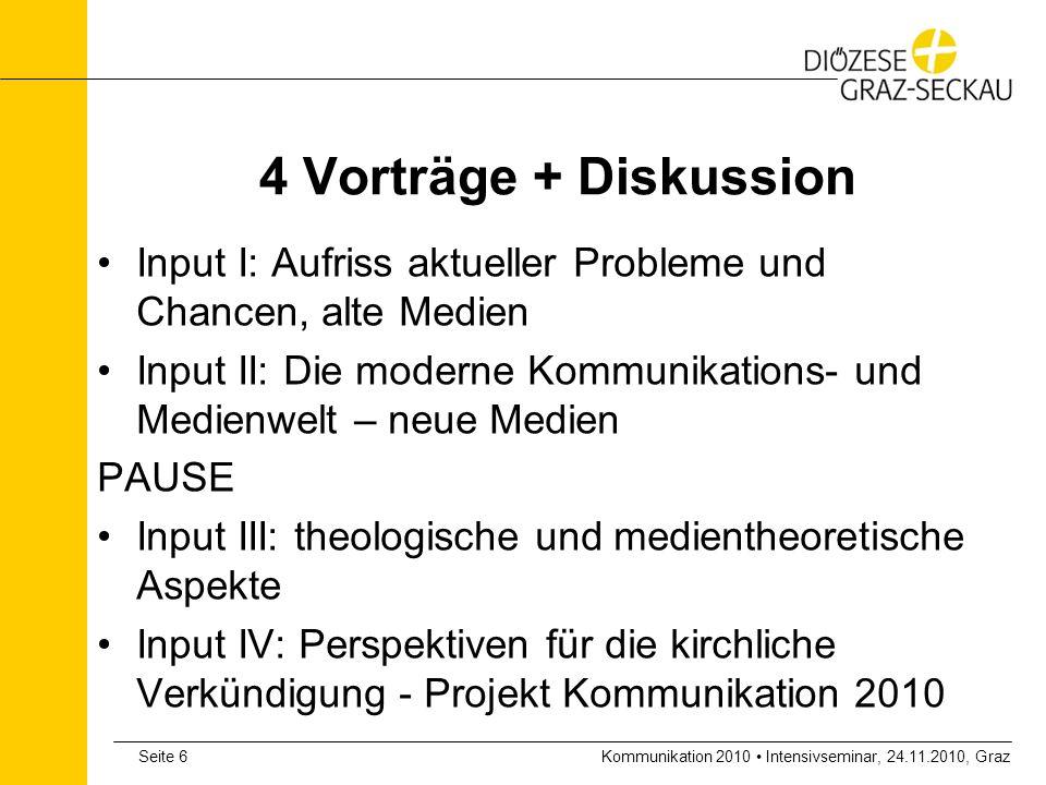 Kommunikation 2010 Intensivseminar, 24.11.2010, GrazSeite 6 4 Vorträge + Diskussion Input I: Aufriss aktueller Probleme und Chancen, alte Medien Input