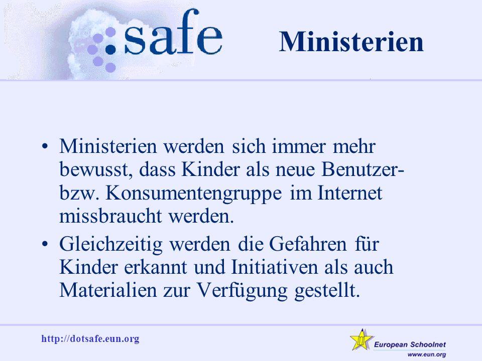 http://dotsafe.eun.org Ministerien Ministerien werden sich immer mehr bewusst, dass Kinder als neue Benutzer- bzw. Konsumentengruppe im Internet missb