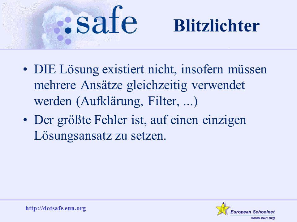 http://dotsafe.eun.org DIE Lösung existiert nicht, insofern müssen mehrere Ansätze gleichzeitig verwendet werden (Aufklärung, Filter,...) Der größte Fehler ist, auf einen einzigen Lösungsansatz zu setzen.