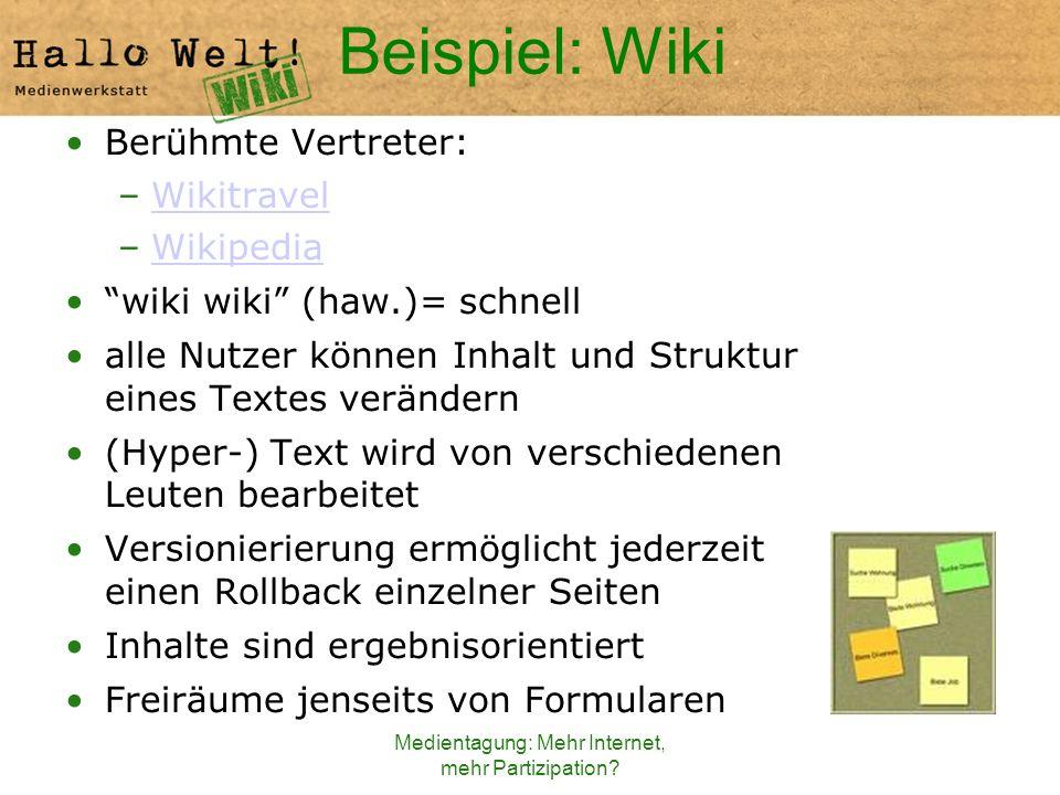 Medientagung: Mehr Internet, mehr Partizipation? Beispiel: Wiki Berühmte Vertreter: –WikitravelWikitravel –WikipediaWikipedia wiki wiki (haw.)= schnel