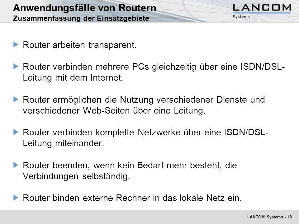 LANCOM Systems - 18 Anwendungsfälle von Routern Zusammenfassung der Einsatzgebiete Router arbeiten transparent. Router verbinden mehrere PCs gleichzei