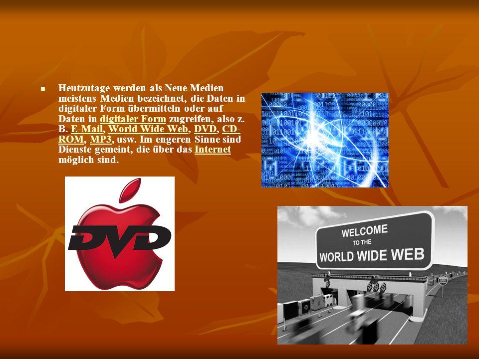 Heutzutage werden als Neue Medien meistens Medien bezeichnet, die Daten in digitaler Form übermitteln oder auf Daten in digitaler Form zugreifen, also z.
