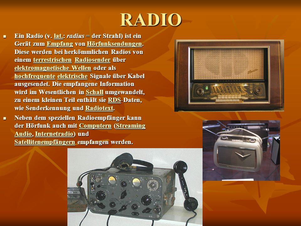 RADIO Ein Radio (v. lat.: radius = der Strahl) ist ein Gerät zum Empfang von Hörfunksendungen.