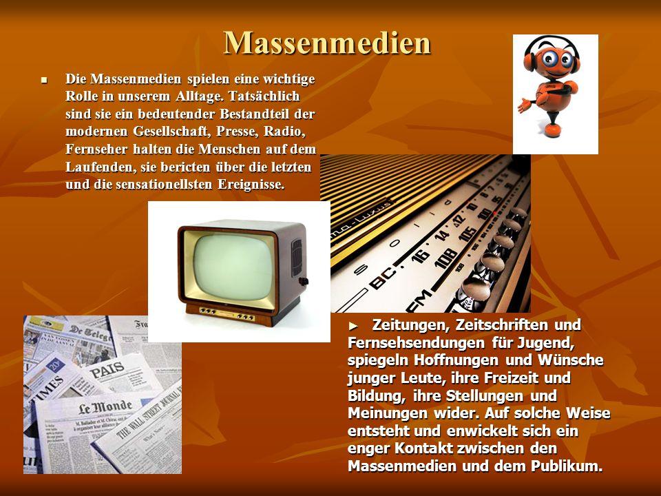 Massenmedien Die Massenmedien spielen eine wichtige Rolle in unserem Alltage.