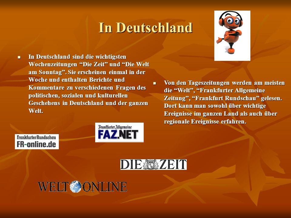 In Deutschland In Deutschland sind die wichtigsten Wochenzeitungen Die Zeit und Die Welt am Sonntag.