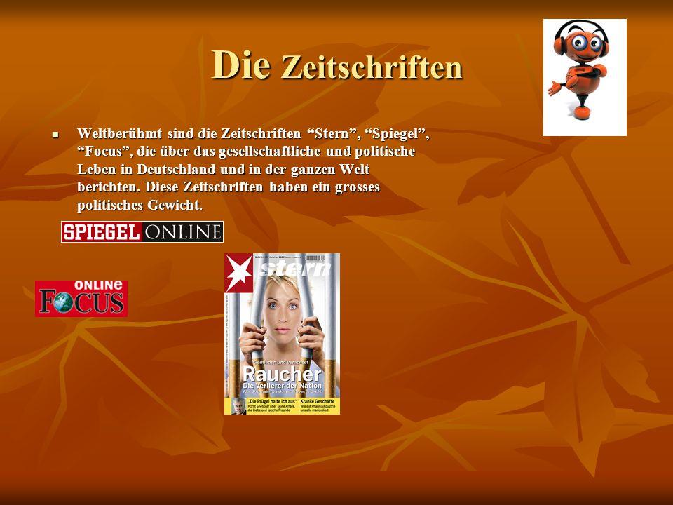 Die Zeitschriften Weltberühmt sind die Zeitschriften Stern, Spiegel, Focus, die über das gesellschaftliche und politische Leben in Deutschland und in der ganzen Welt berichten.