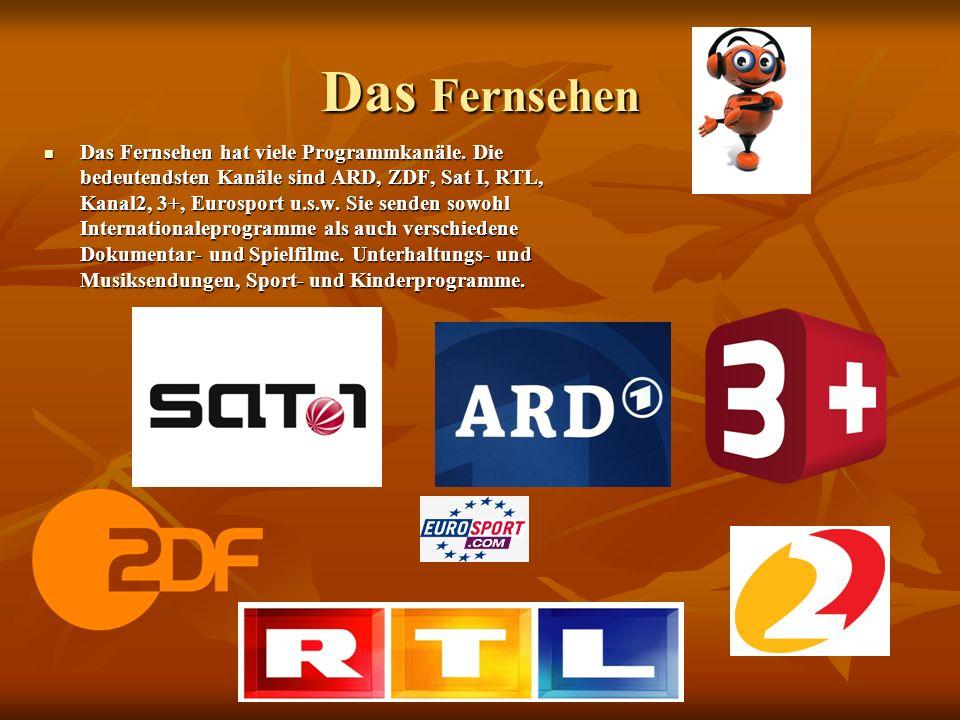 Das Fernsehen Das Fernsehen hat viele Programmkanäle.