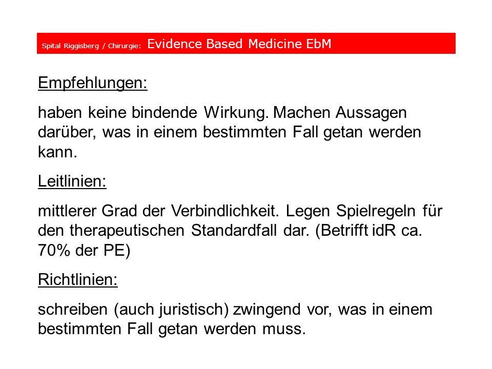 Spital Riggisberg / Chirurgie: Evidence Based Medicine EbM Empfehlungen: haben keine bindende Wirkung. Machen Aussagen darüber, was in einem bestimmte