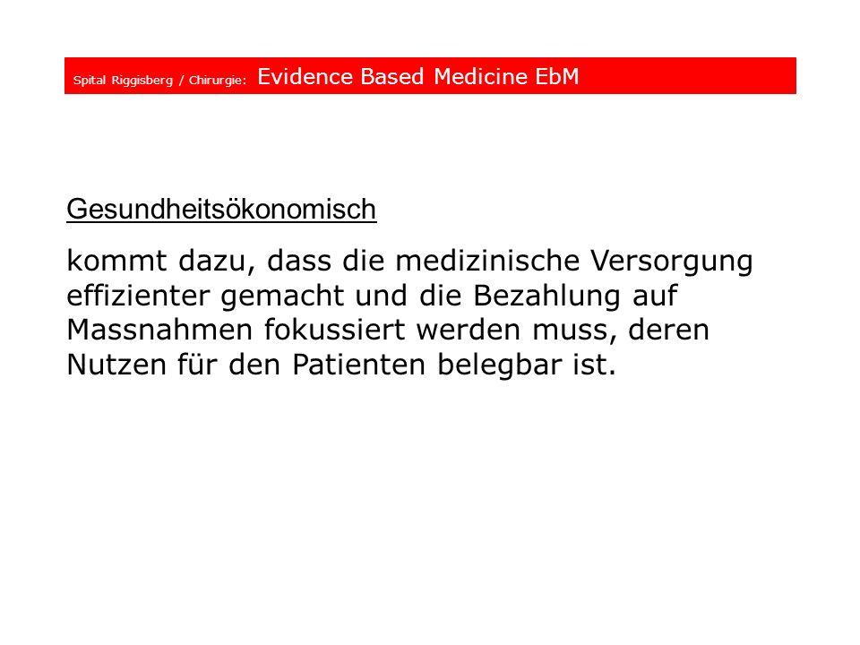 Spital Riggisberg / Chirurgie: Evidence Based Medicine EbM Gesundheitsökonomisch kommt dazu, dass die medizinische Versorgung effizienter gemacht und