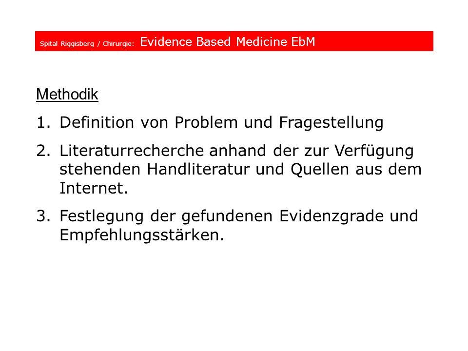 Spital Riggisberg / Chirurgie: Evidence Based Medicine EbM Methodik 1.Definition von Problem und Fragestellung 2.Literaturrecherche anhand der zur Ver