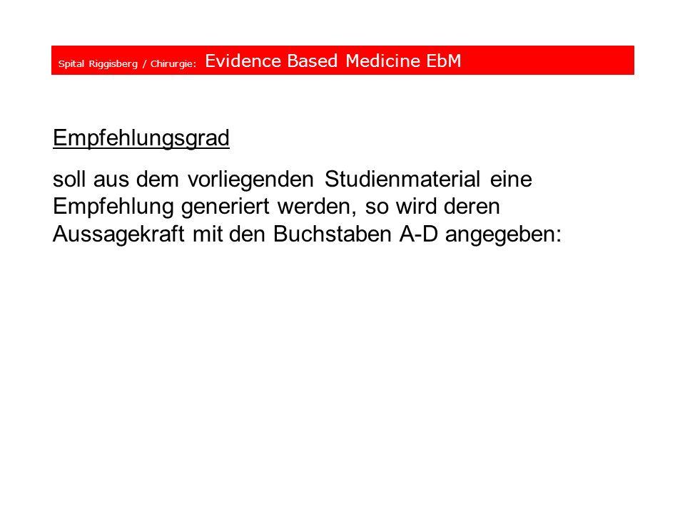 Spital Riggisberg / Chirurgie: Evidence Based Medicine EbM Empfehlungsgrad soll aus dem vorliegenden Studienmaterial eine Empfehlung generiert werden,