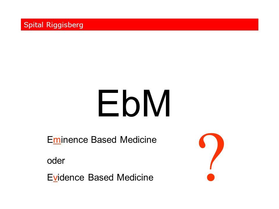 EbM Eminence Based Medicine oder Evidence Based Medicine ? Spital Riggisberg