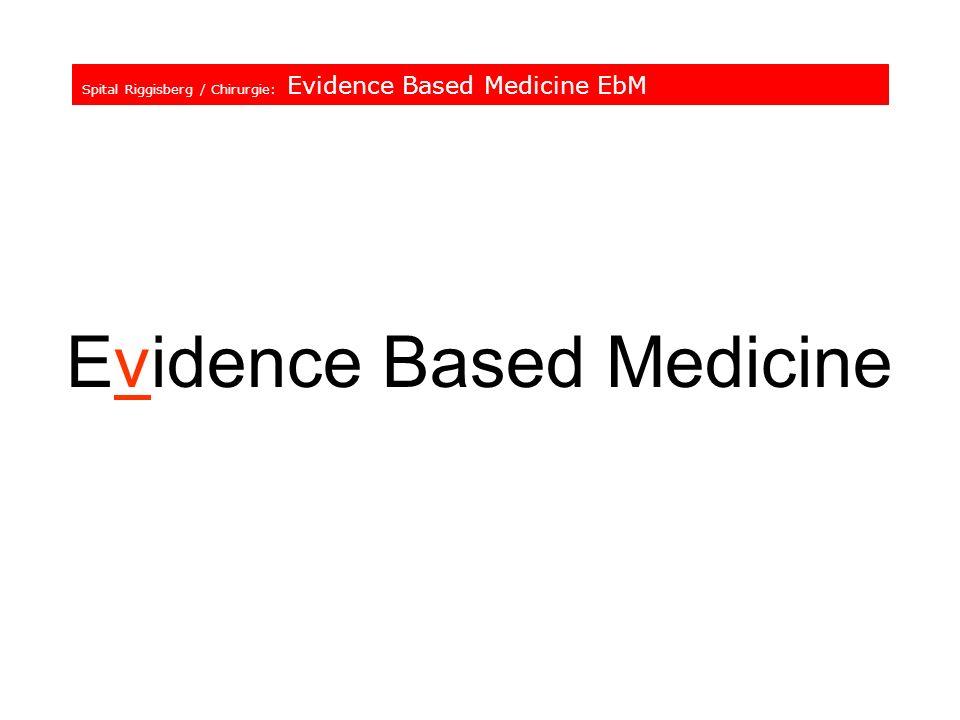 Spital Riggisberg / Chirurgie: Evidence Based Medicine EbM Evidence Based Medicine