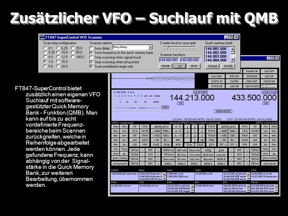 Zusätzlicher VFO – Suchlauf mit QMB FT847-SuperControl bietet zusätzlich einen eigenen VFO Suchlauf mit software- gestützter Quick Memory Bank - Funkt