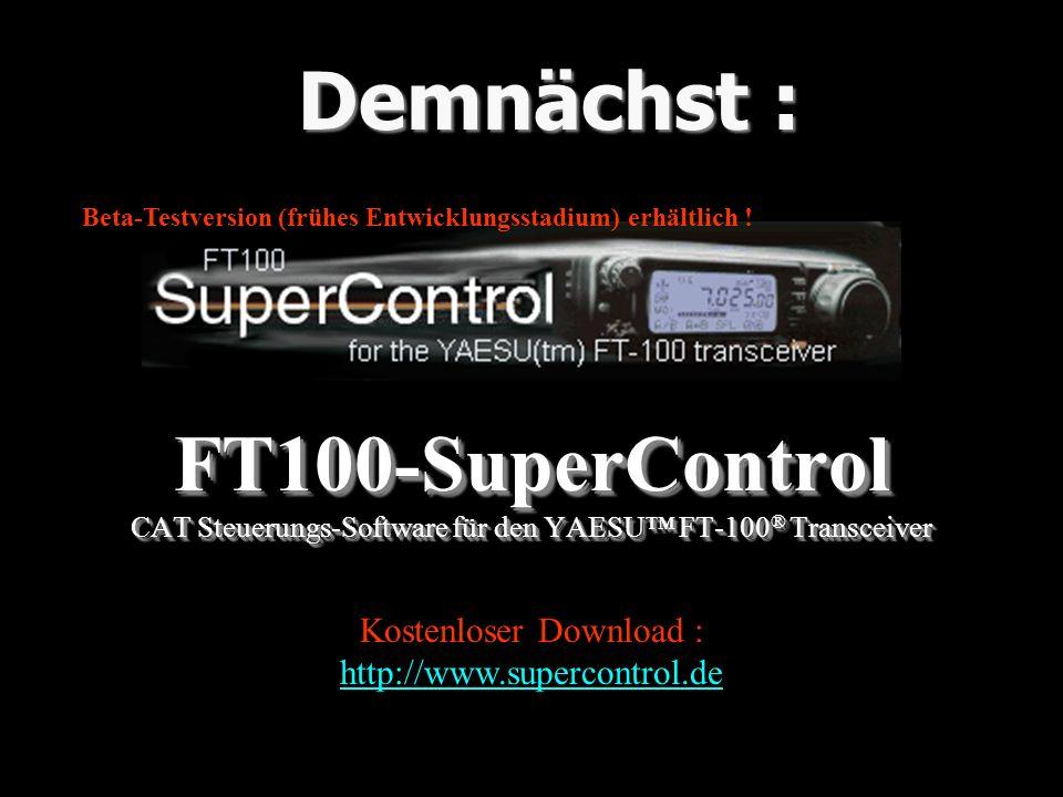 FT100-SuperControl CAT Steuerungs-Software für den YAESU FT-100 ® Transceiver Demnächst : Beta-Testversion (frühes Entwicklungsstadium) erhältlich ! K