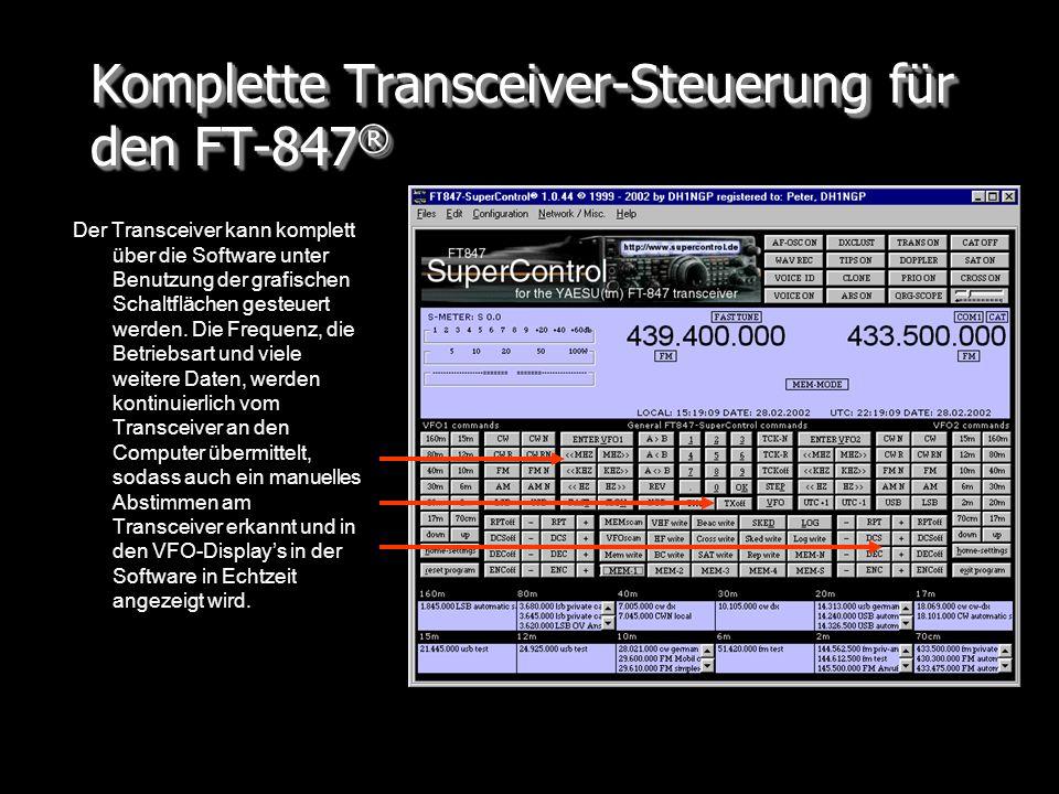 Komplette Transceiver-Steuerung für den FT-847 ® Der Transceiver kann komplett über die Software unter Benutzung der grafischen Schaltflächen gesteuer