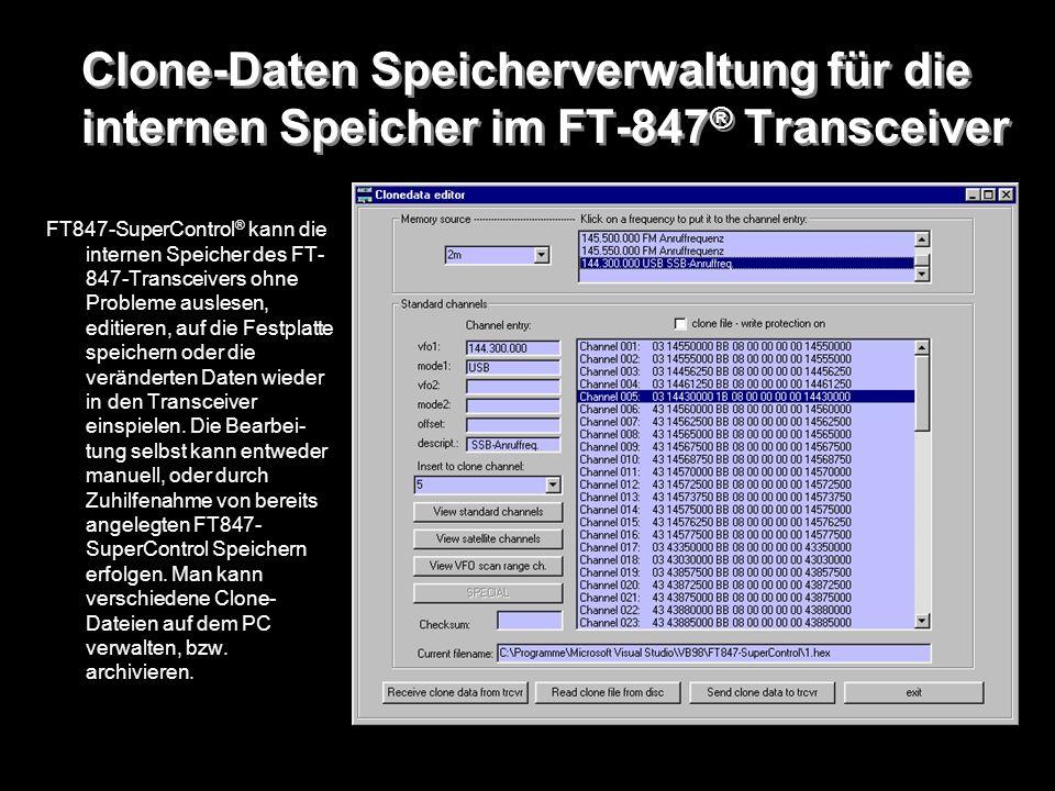 Clone-Daten Speicherverwaltung für die internen Speicher im FT-847 ® Transceiver FT847-SuperControl ® kann die internen Speicher des FT- 847-Transceiv