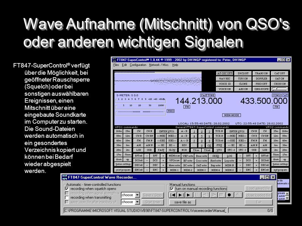 Wave Aufnahme (Mitschnitt) von QSO's oder anderen wichtigen Signalen FT847-SuperControl ® verfügt über die Möglichkeit, bei geöffneter Rauschsperre (S