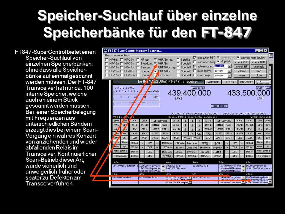 FT-847 Speicher-Suchlauf über einzelne Speicherbänke für den FT-847 FT847-SuperControl bietet einen Speicher-Suchlauf von einzelnen Speicherbänken, oh