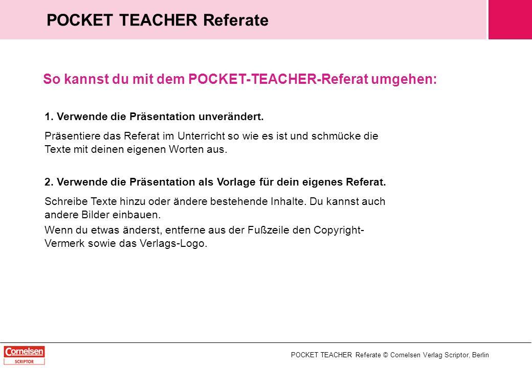 POCKET TEACHER Referate © Cornelsen Verlag Scriptor, Berlin POCKET TEACHER Referate 1. Verwende die Präsentation unverändert. Präsentiere das Referat