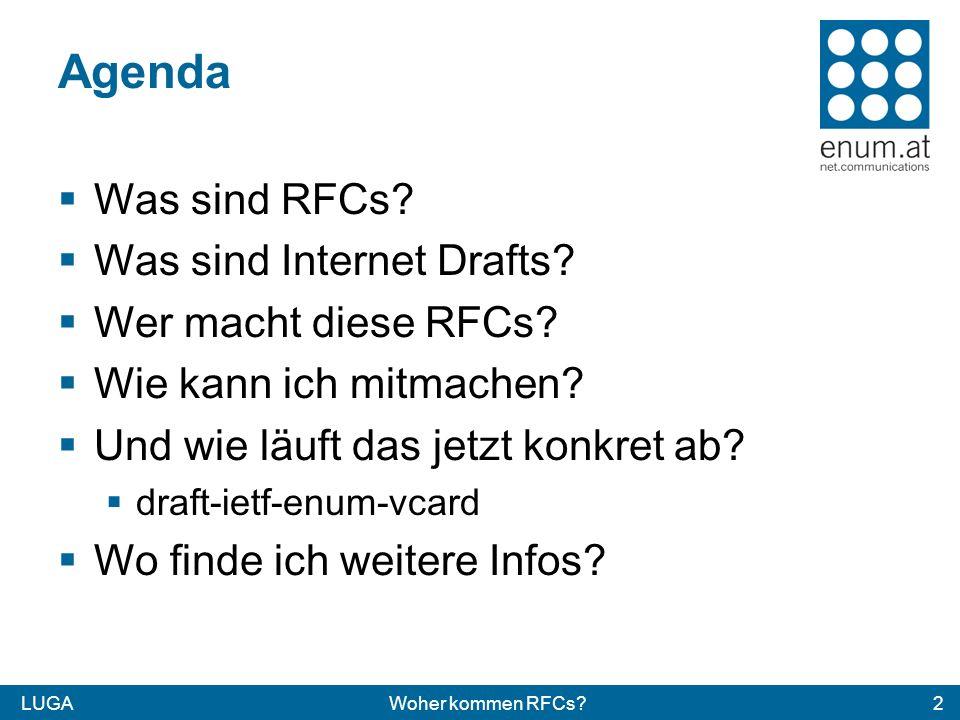 LUGAWoher kommen RFCs?2 Agenda Was sind RFCs. Was sind Internet Drafts.
