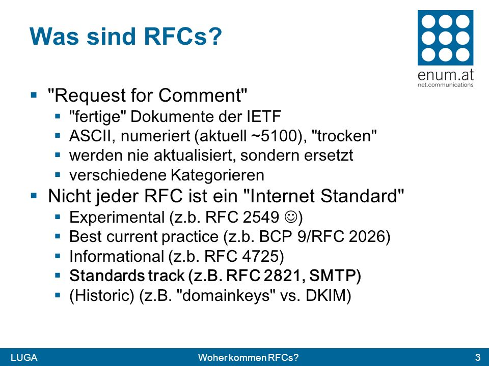 LUGAWoher kommen RFCs?4 Standards Track RFCs Standards Track RFCs haben verschiedene Reifegrade 1.Proposed Standard ( frisch ) 2.Draft Standard (min.