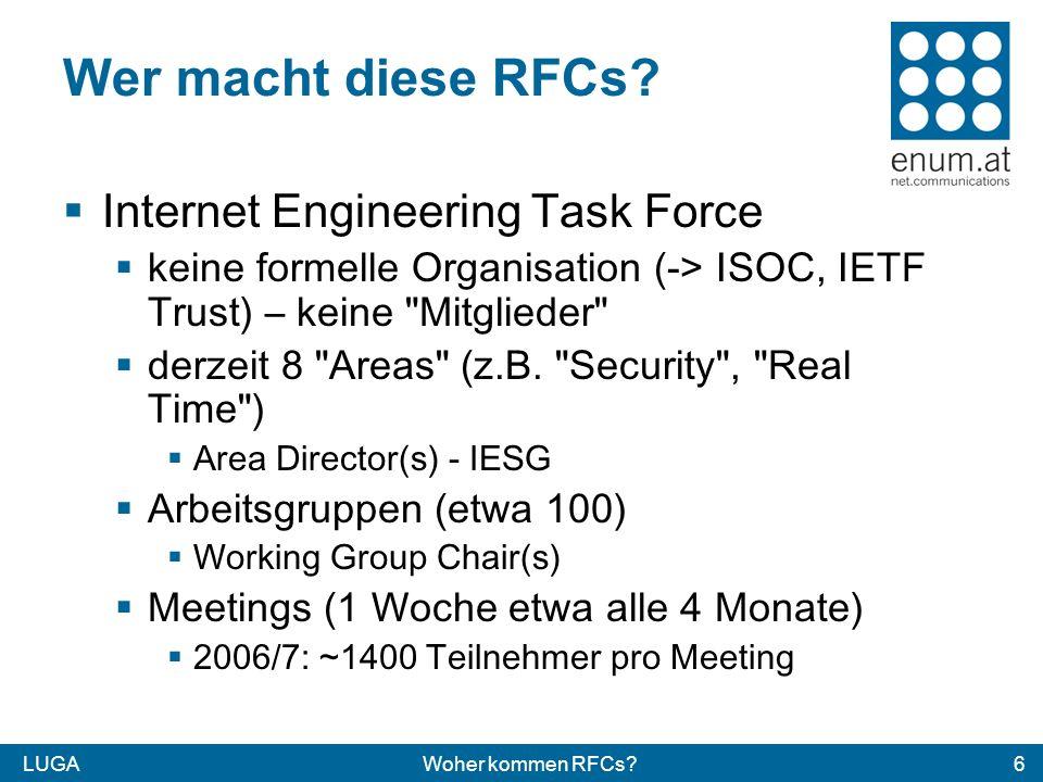 LUGAWoher kommen RFCs?7 IETF Arbeitsweise Es sprechen Personen, keine Firmen Sehr sehr offene Arbeitsweise Aber es passiert auch viel hinter der Bühne Mailinglisten sind das wichtigste Instrument...