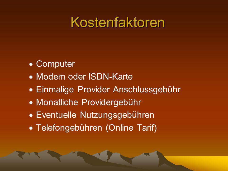 Kostenfaktoren Computer Modem oder ISDN-Karte Einmalige Provider Anschlussgebühr Monatliche Providergebühr Eventuelle Nutzungsgebühren Telefongebühren (Online Tarif)