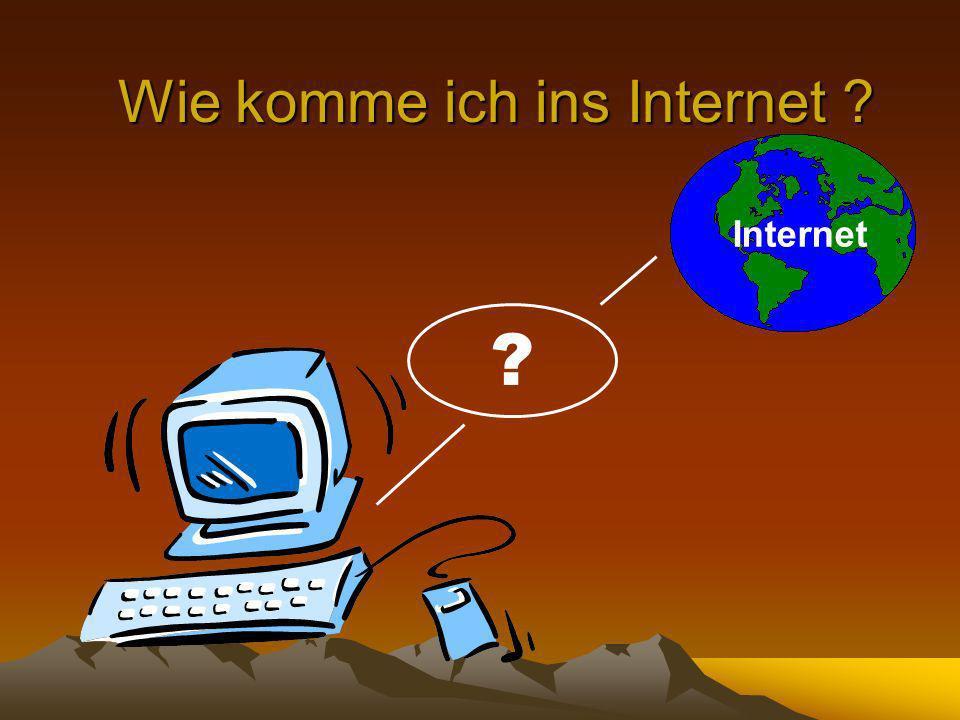 Wie komme ich ins Internet ? Internet ?