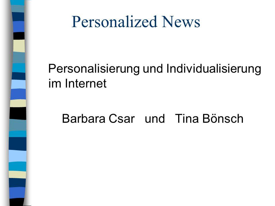 Personalized News Personalisierung und Individualisierung im Internet Barbara Csar und Tina Bönsch