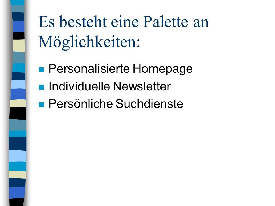 Es besteht eine Palette an Möglichkeiten: n Personalisierte Homepage n Individuelle Newsletter n Persönliche Suchdienste
