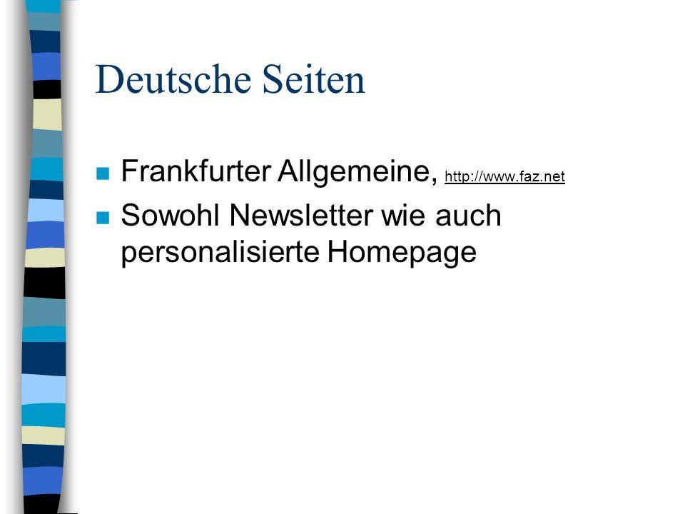 Deutsche Seiten n Frankfurter Allgemeine, http://www.faz.net n Sowohl Newsletter wie auch personalisierte Homepage