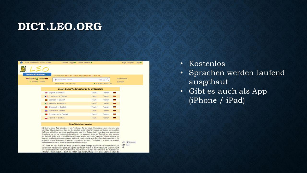 DICT.LEO.ORG Kostenlos Sprachen werden laufend ausgebaut Gibt es auch als App (iPhone / iPad)