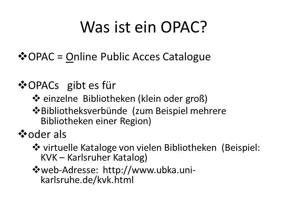Was ist ein OPAC? OPAC = Online Public Acces Catalogue OPACs gibt es für einzelne Bibliotheken (klein oder groß) Bibliotheksverbünde (zum Beispiel meh