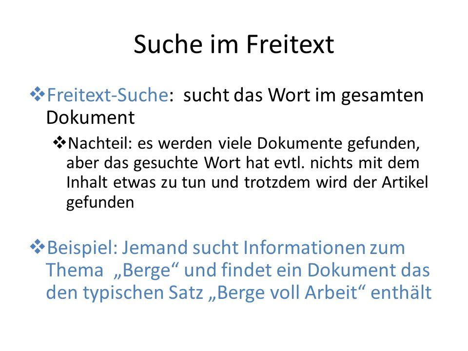 Suche im Freitext Freitext-Suche: sucht das Wort im gesamten Dokument Nachteil: es werden viele Dokumente gefunden, aber das gesuchte Wort hat evtl. n