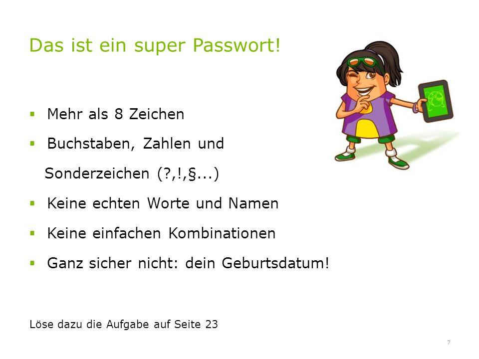 Das ist ein super Passwort! Mehr als 8 Zeichen Buchstaben, Zahlen und Sonderzeichen (?,!,§...) Keine echten Worte und Namen Keine einfachen Kombinatio