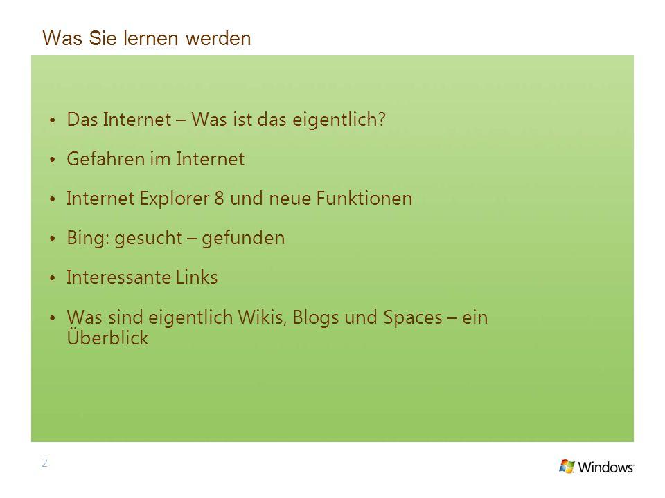 2 Was Sie lernen werden Das Internet – Was ist das eigentlich? Gefahren im Internet Internet Explorer 8 und neue Funktionen Bing: gesucht – gefunden I