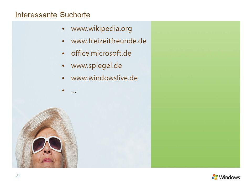 Interessante Suchorte 22 www.wikipedia.org www.freizeitfreunde.de office.microsoft.de www.spiegel.de www.windowslive.de …