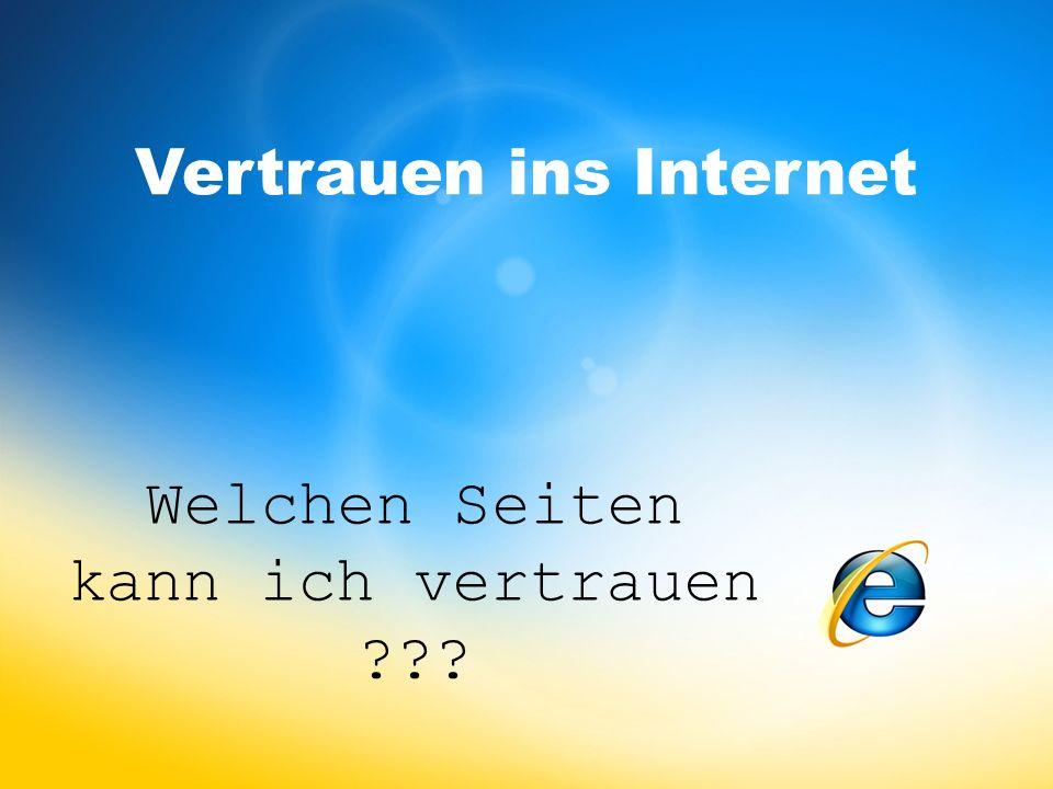 Vertrauen ins Internet Welchen Seiten kann ich vertrauen ???